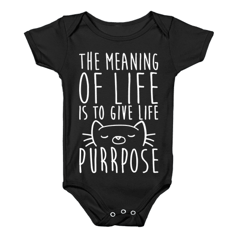 The Meaning of Life is to Give Life Purrpose Baby Onesy