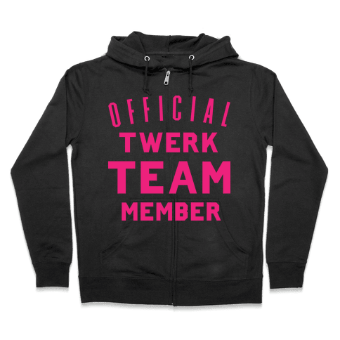 Official Twerk Team Member Zip Hoodie