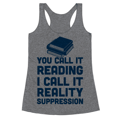 You Call It Reading I Call It Reality Suppression Racerback Tank Top