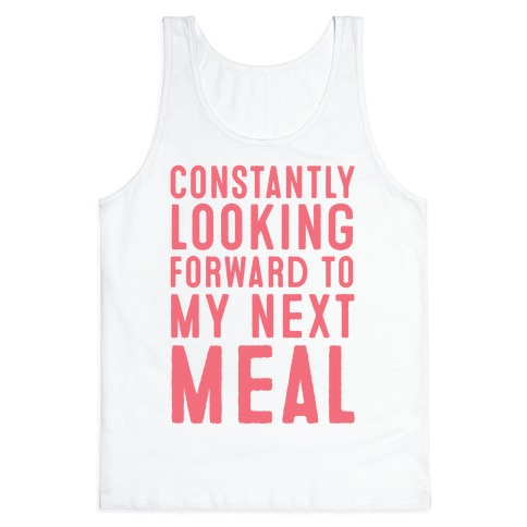 Constantly Looking Forward To My Next Meal Tank Top