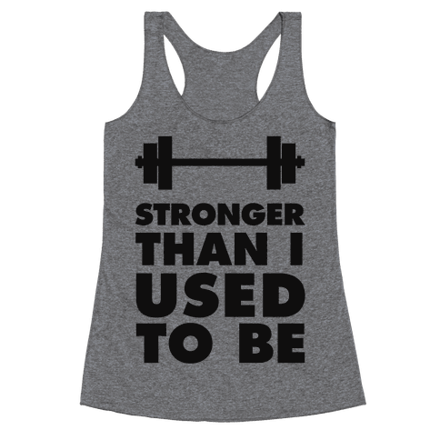 Stronger Than I used To Be Racerback Tank Top
