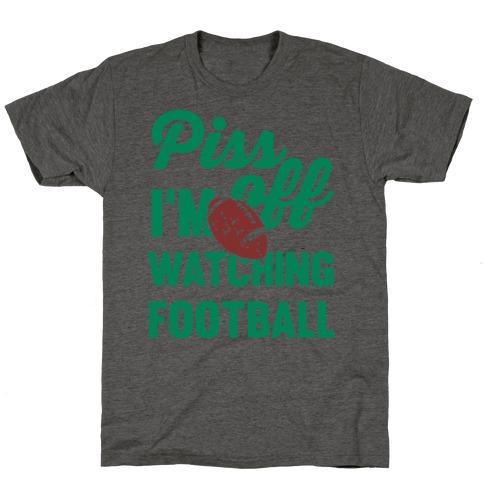 Piss Off I'm Watching Football T-Shirt
