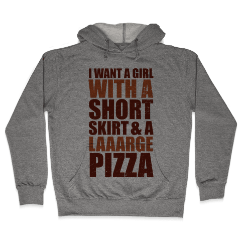 Short Skirt and a Laaarge Pizza Hooded Sweatshirt