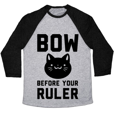 Bow Before Your Ruler- Cat Baseball Tee