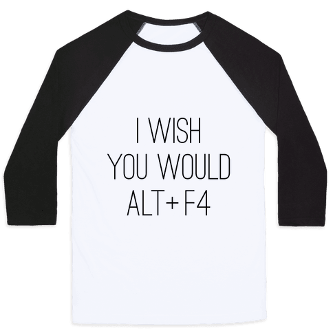 I Wish You Would Alt + F4 Baseball Tee