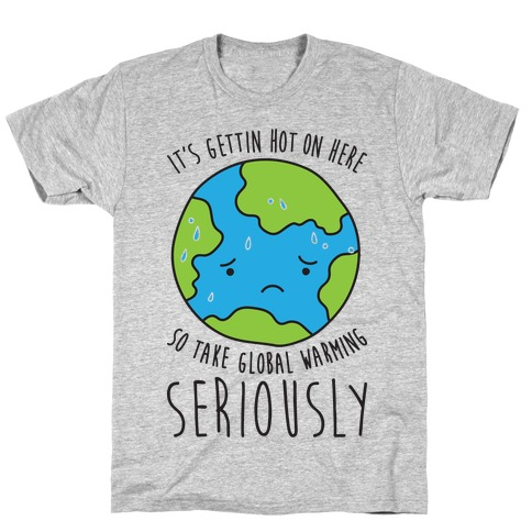 It's Gettin Hot On Here So Take Global Warming Seriously T-Shirt
