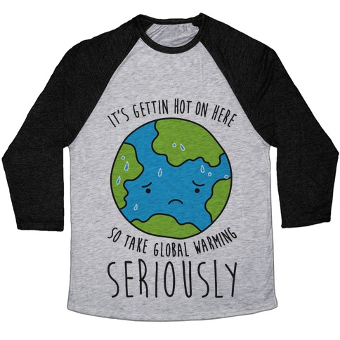 It's Gettin Hot On Here So Take Global Warming Seriously Baseball Tee