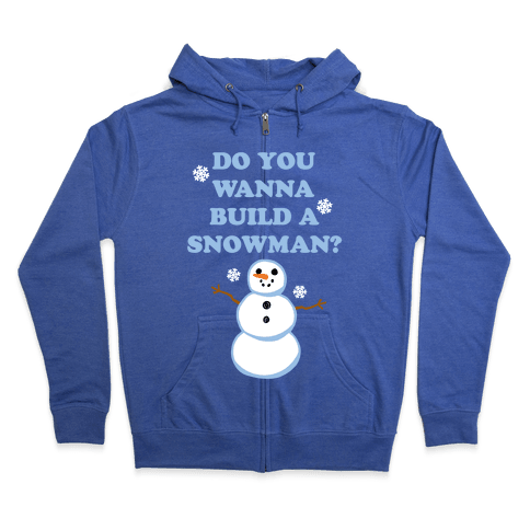 Do You Wanna Build A Snowman? Zip Hoodie