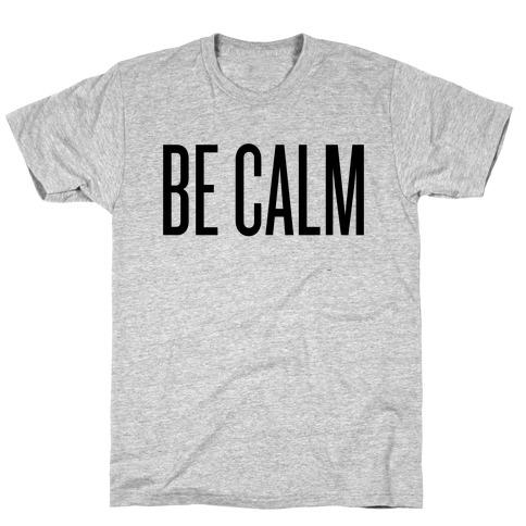 Be Calm T-Shirt