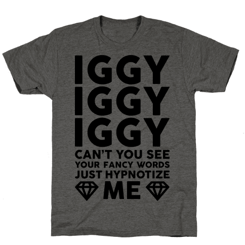 Iggy Iggy Iggy Can't You See Mens T-Shirt