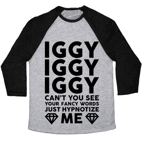 Iggy Iggy Iggy Can't You See Baseball Tee