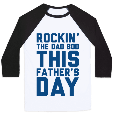 Rockin' The Dad Bod This Father's Day Baseball Tee