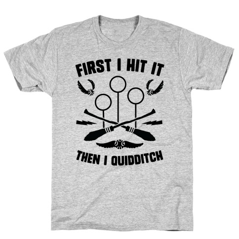 First I Hit It Then I Quidditch Mens T-Shirt