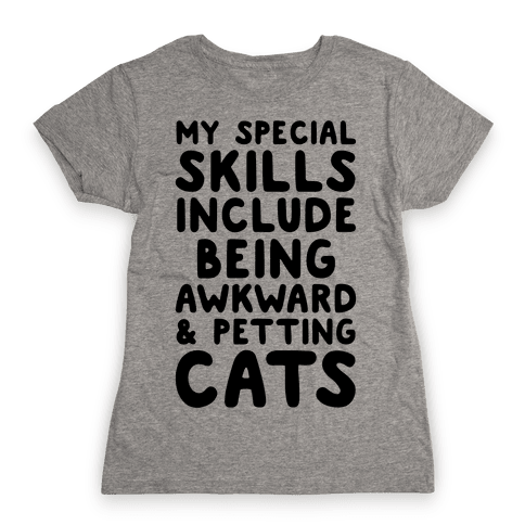 My Special Skills Include Being Awkward & Petting Cats Womens T-Shirt