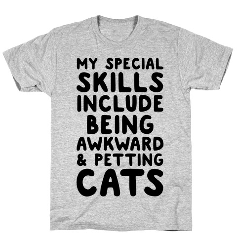 My Special Skills Include Being Awkward & Petting Cats T-Shirt