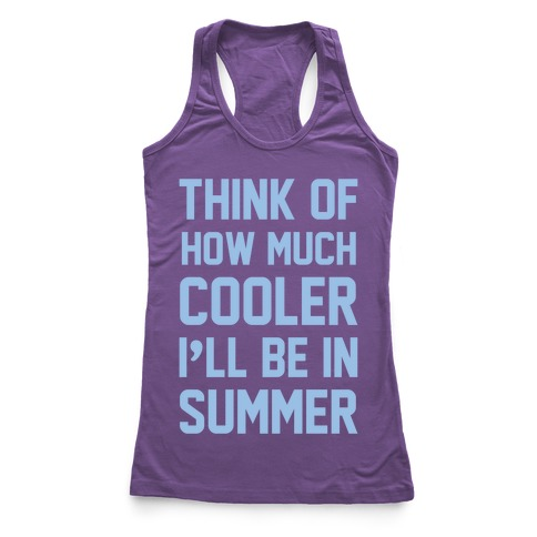 Think Of How Much Cooler I'll Be In Summer Racerback Tank Top