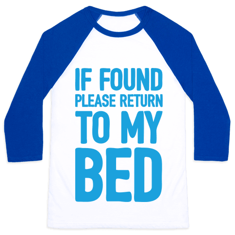 If Lost Please Return To My Bed Baseball Tee