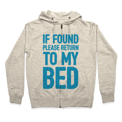 If Lost Please Return To My Bed Zip Hoodie