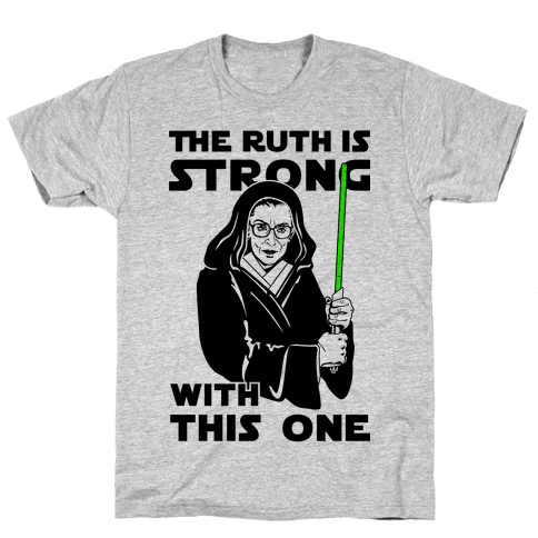 The Ruth is Strong with This One Mens T-Shirt
