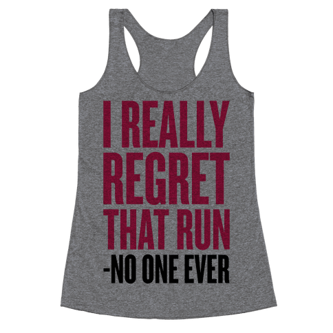 I Really Regret That Run Racerback Tank Top