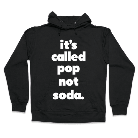 Pop Not Soda Hooded Sweatshirt