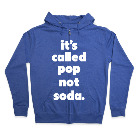 Pop Not Soda Zip Hoodie