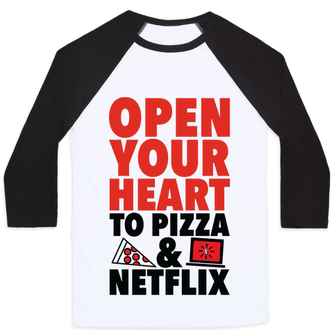 Open Your Heart to Pizza and Netflix Baseball Tee