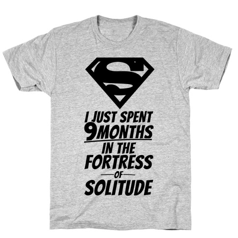 I Just Spent 9 Months In The Fortress Of Solitude T-Shirt