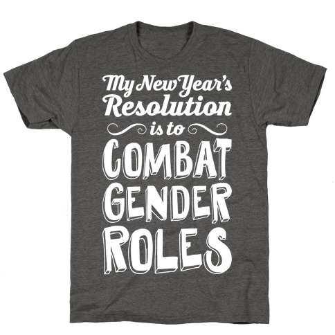 My New Year's Resolution Is To Combat Gender Roles T-Shirt