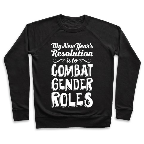 My New Year's Resolution Is To Combat Gender Roles Pullover