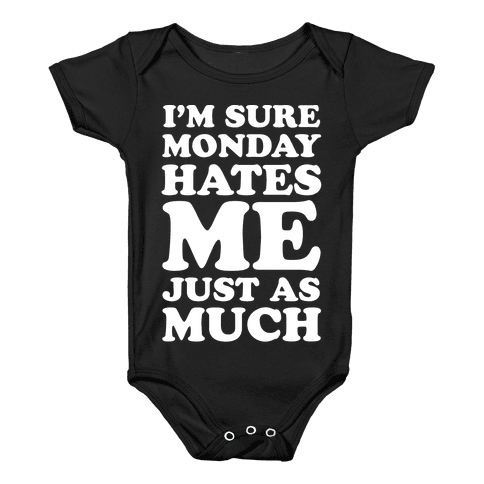 I'm Sure Monday Hates Me Just As Much Baby Onesy