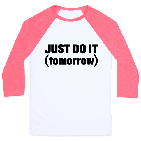 Just Do It (Tomorrow) Baseball Tee