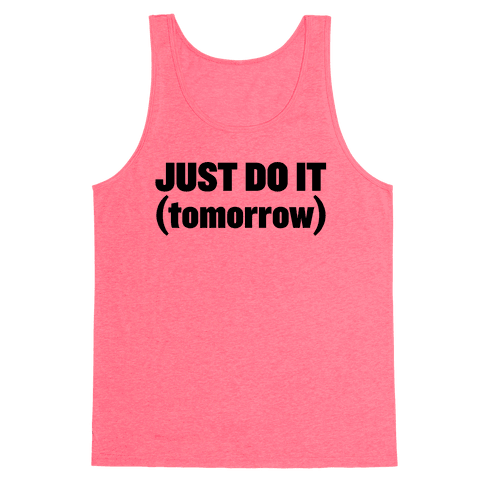 Just Do It (Tomorrow)