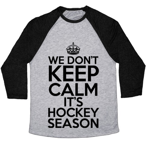 We Don't Keep Calm It's Hockey Season Baseball Tee