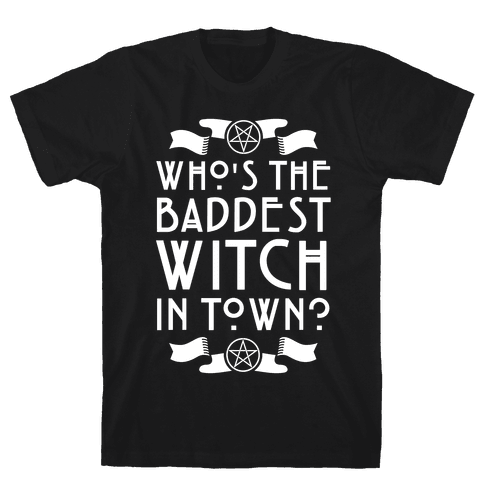 Who's the Baddest Witch in Town? Mens T-Shirt