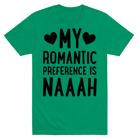 My Romantic Preference Is Naaah Mens T-Shirt