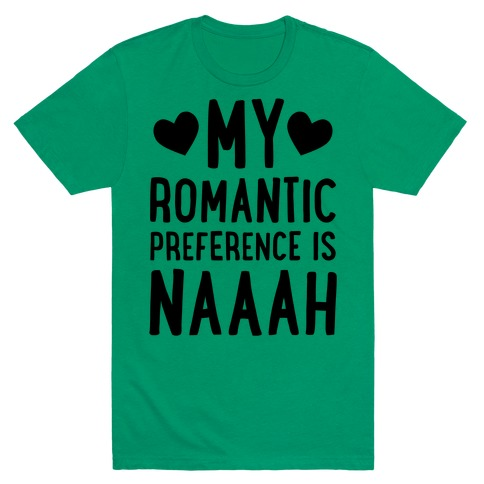 My Romantic Preference Is Naaah T-Shirt