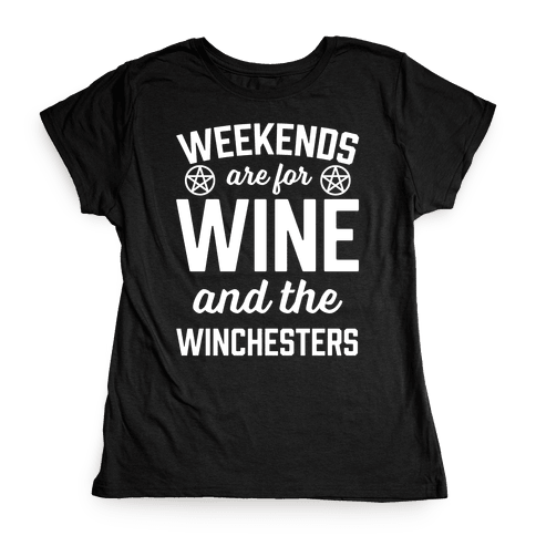 Weekends Are For Wine And The Winchesters Womens T-Shirt