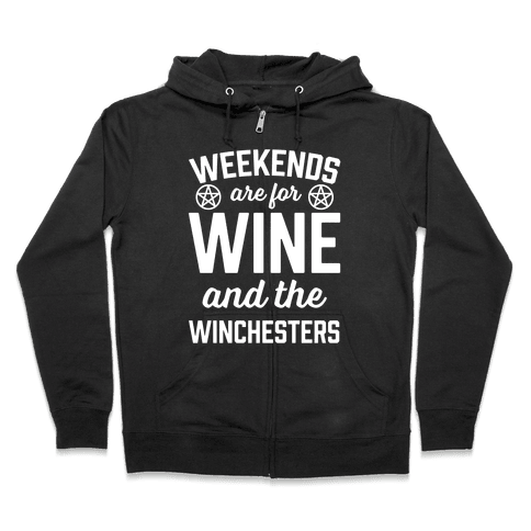 Weekends Are For Wine And The Winchesters Zip Hoodie