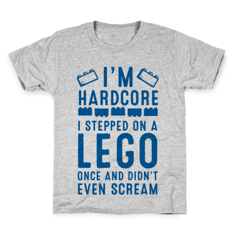 I'm Hardcore. I Stepped On a Lego and Didn't Even Scream Kids T-Shirt