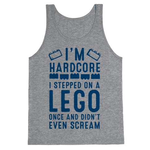 I'm Hardcore. I Stepped On a Lego and Didn't Even Scream Tank Top