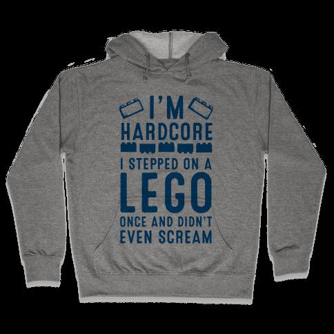 I'm Hardcore. I Stepped On a Lego and Didn't Even Scream Hooded Sweatshirt