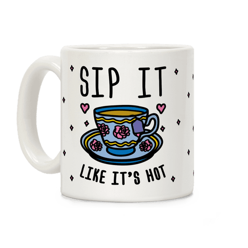 Sip It Like It's Hot Coffee Mug