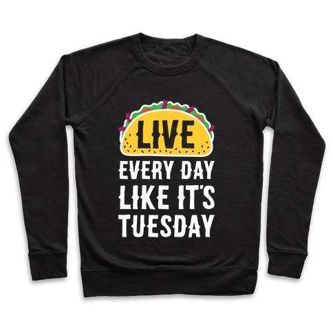 Live Every Day Like It's Tuesday Pullover
