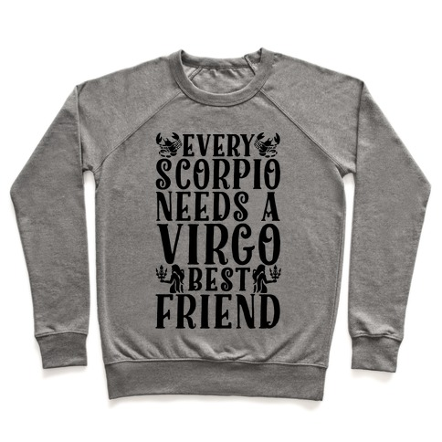 Every Scorpio Needs A Virgo Best Friend Pullover
