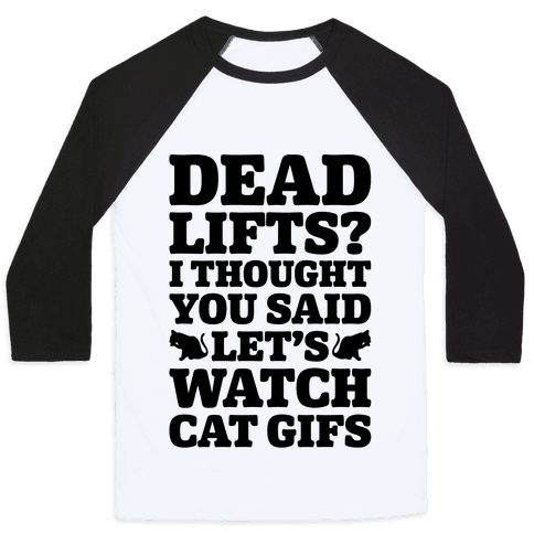 Deadlifts I Thought You Said Let's Watch Cat Gifs Baseball Tee