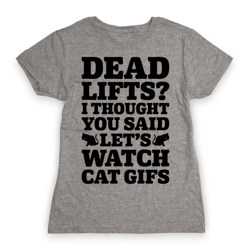 Deadlifts I Thought You Said Let's Watch Cat Gifs Womens T-Shirt
