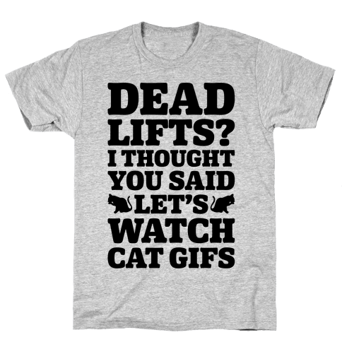 Deadlifts I Thought You Said Let's Watch Cat Gifs Mens T-Shirt