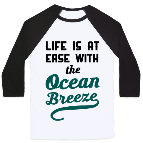 Life Is At Ease With The Ocean Breeze Baseball Tee