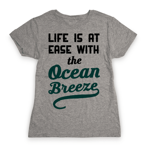 Life Is At Ease With The Ocean Breeze Womens T-Shirt